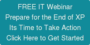 FREE IT Webinar Prepare for the End of XP Its Time to Take Action Click Here to Get Started